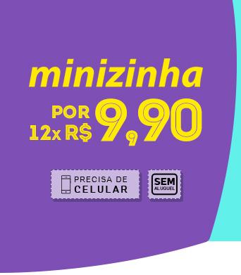 Minizinha por 12x R$ 9,90