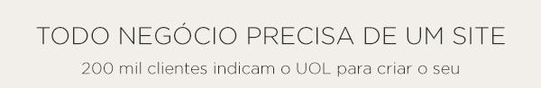 Todo negócio precisa de um site     200 mil clientes indicam o UOL para criar o seu